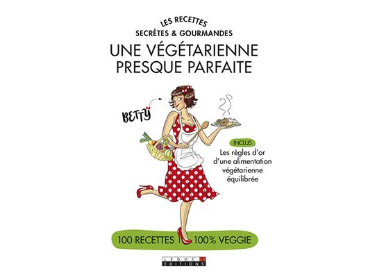 Les recettes secrètes et gourmandes d'une végétarienne presque parfaite